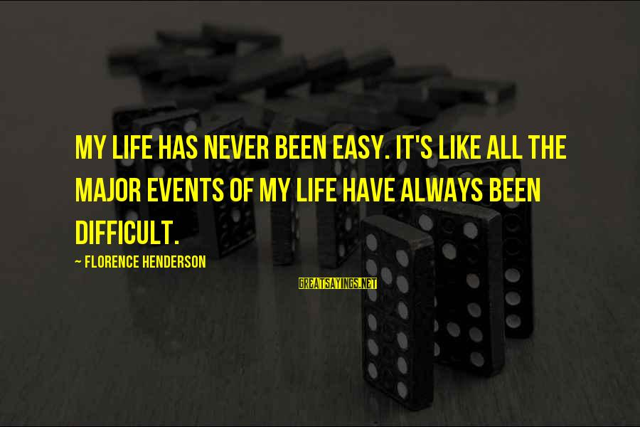 Henderson's Sayings By Florence Henderson: My life has never been easy. It's like all the major events of my life