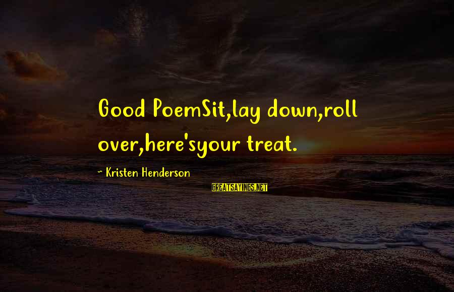 Henderson's Sayings By Kristen Henderson: Good PoemSit,lay down,roll over,here'syour treat.