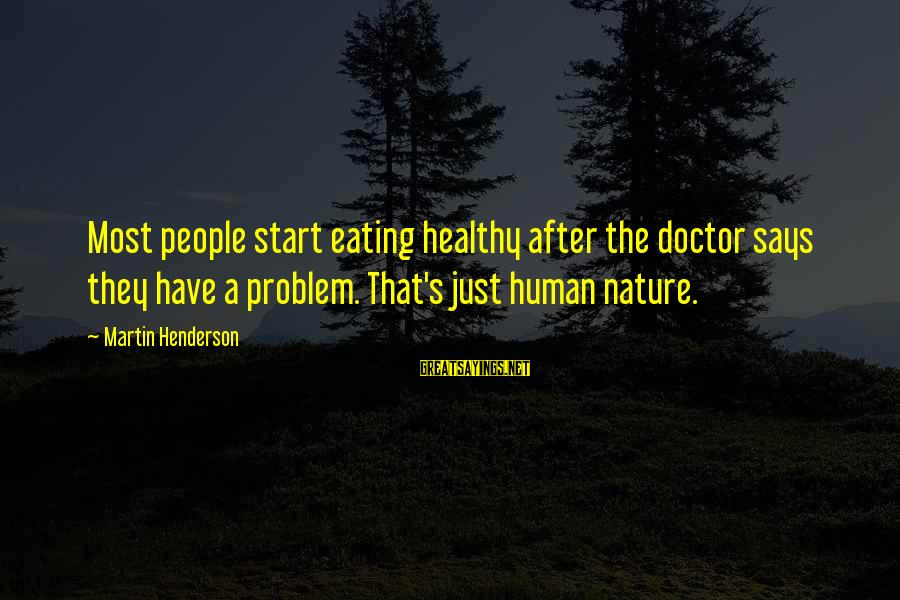 Henderson's Sayings By Martin Henderson: Most people start eating healthy after the doctor says they have a problem. That's just