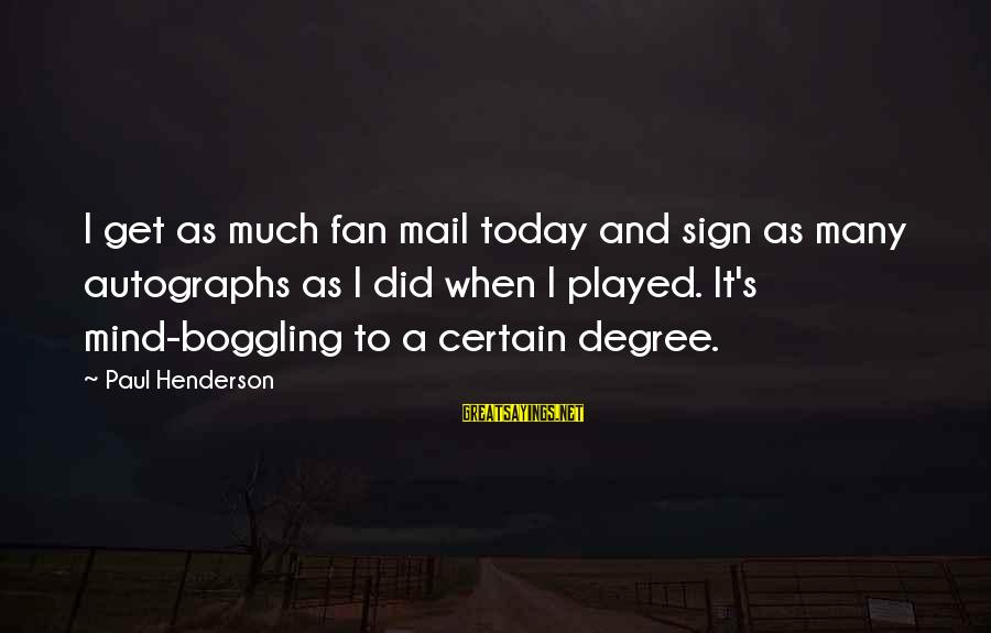 Henderson's Sayings By Paul Henderson: I get as much fan mail today and sign as many autographs as I did