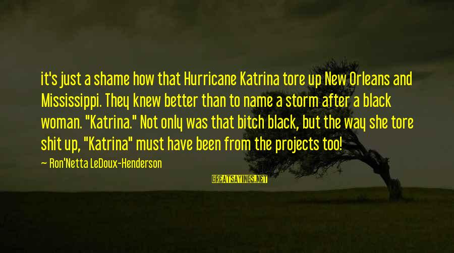 Henderson's Sayings By Ron'Netta LeDoux-Henderson: it's just a shame how that Hurricane Katrina tore up New Orleans and Mississippi. They