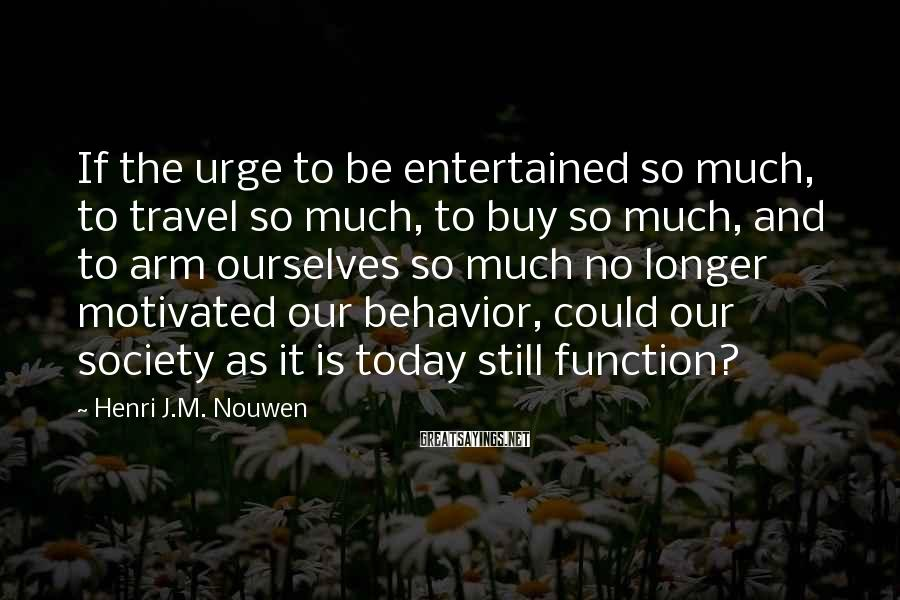 Henri J.M. Nouwen Sayings: If the urge to be entertained so much, to travel so much, to buy so