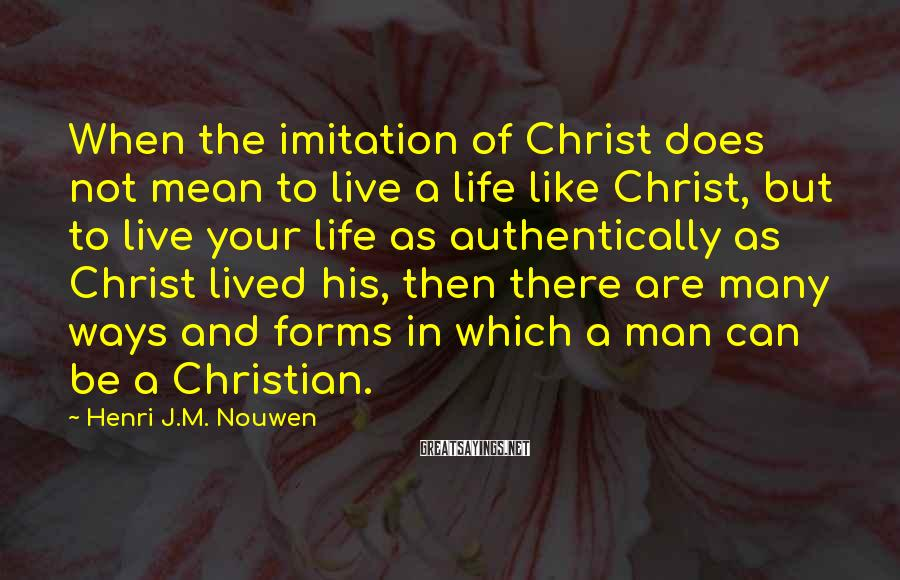Henri J.M. Nouwen Sayings: When the imitation of Christ does not mean to live a life like Christ, but
