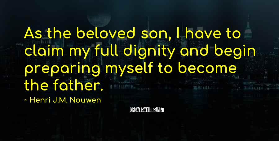 Henri J.M. Nouwen Sayings: As the beloved son, I have to claim my full dignity and begin preparing myself