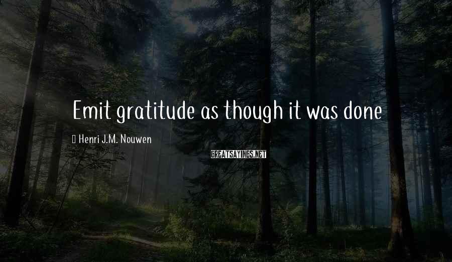 Henri J.M. Nouwen Sayings: Emit gratitude as though it was done