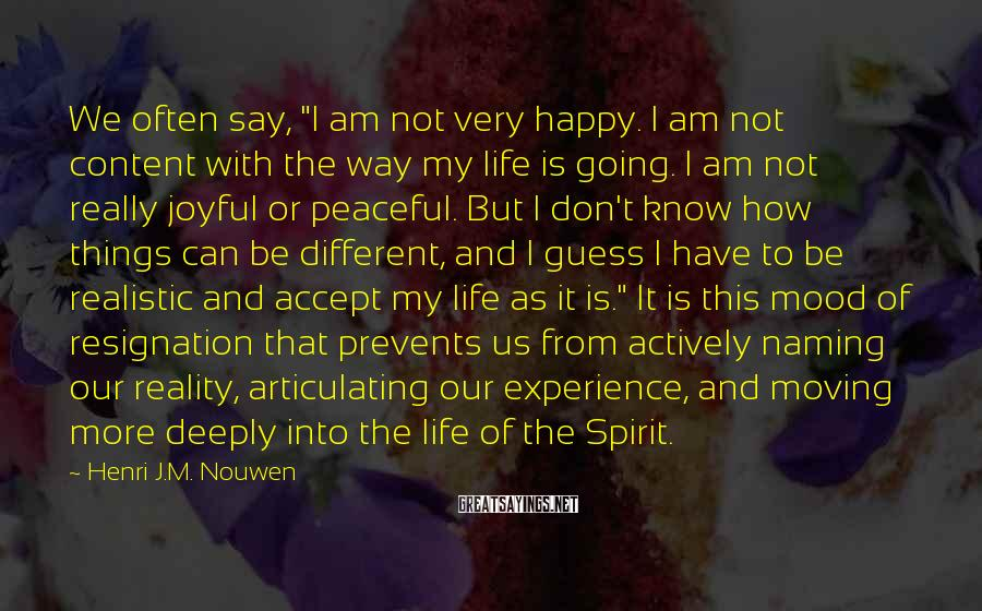 """Henri J.M. Nouwen Sayings: We often say, """"I am not very happy. I am not content with the way"""