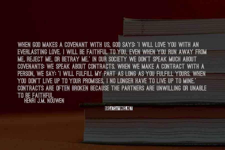 Henri J.M. Nouwen Sayings: When God makes a covenant with us, God says: 'I will love you with an