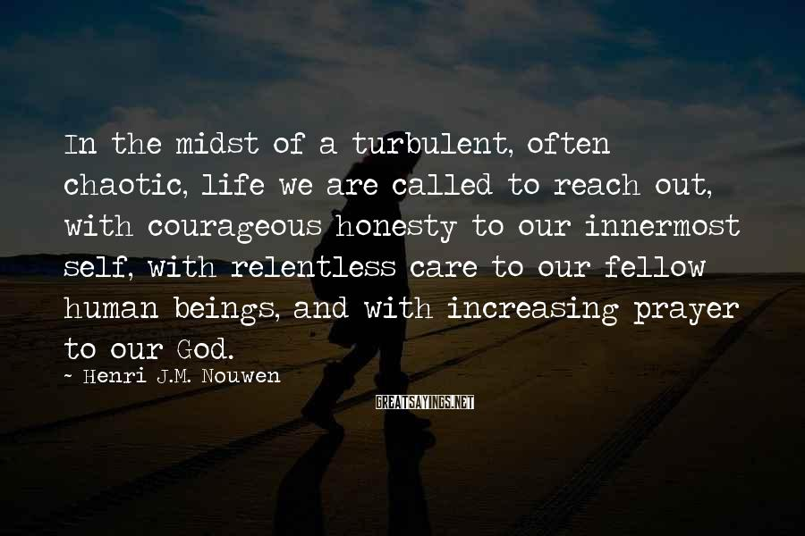 Henri J.M. Nouwen Sayings: In the midst of a turbulent, often chaotic, life we are called to reach out,