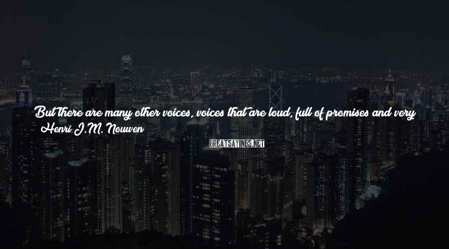 Henri J.M. Nouwen Sayings: But there are many other voices, voices that are loud, full of promises and very