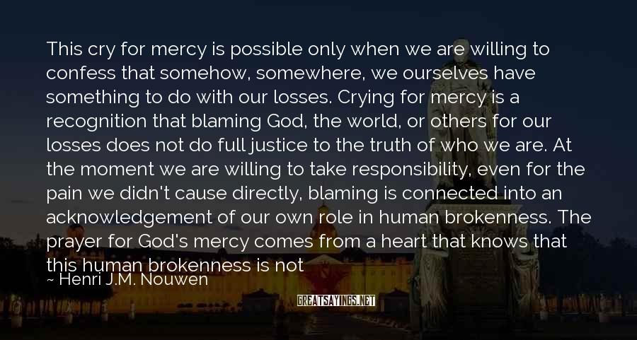Henri J.M. Nouwen Sayings: This cry for mercy is possible only when we are willing to confess that somehow,