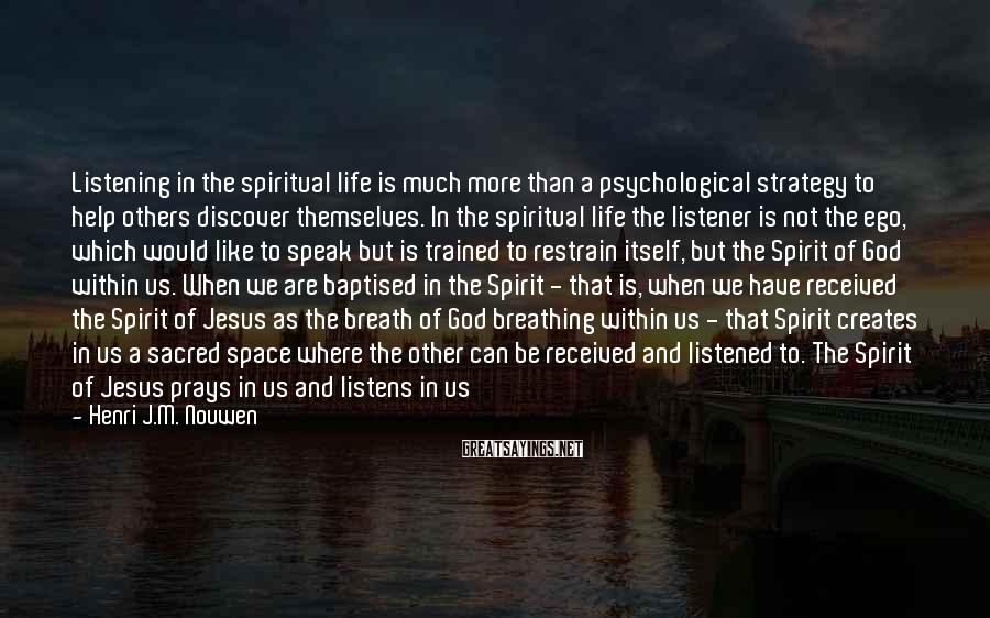 Henri J.M. Nouwen Sayings: Listening in the spiritual life is much more than a psychological strategy to help others