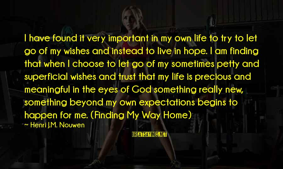 Henri Nouwen Finding My Way Home Sayings By Henri J.M. Nouwen: I have found it very important in my own life to try to let go