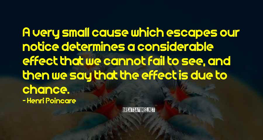 Henri Poincare Sayings: A very small cause which escapes our notice determines a considerable effect that we cannot