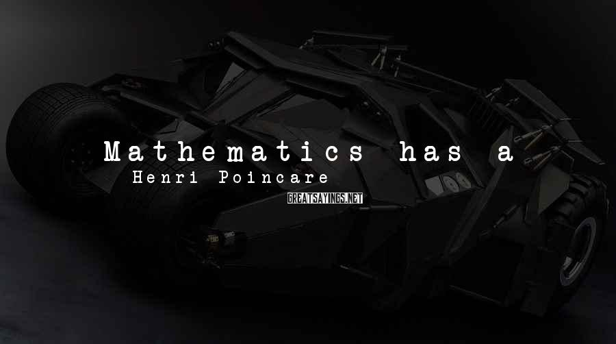 Henri Poincare Sayings: Mathematics has a threefold purpose. It must provide an instrument for the study of nature.