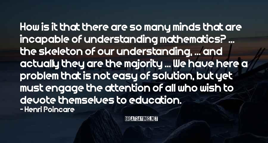 Henri Poincare Sayings: How is it that there are so many minds that are incapable of understanding mathematics?