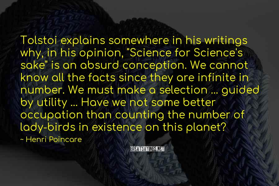 """Henri Poincare Sayings: Tolstoi explains somewhere in his writings why, in his opinion, """"Science for Science's sake"""" is"""