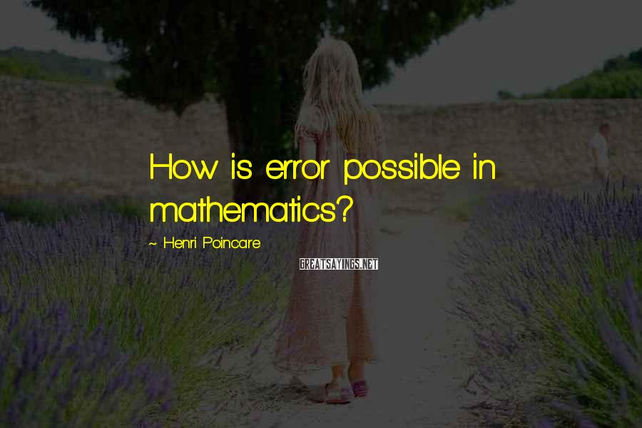 Henri Poincare Sayings: How is error possible in mathematics?
