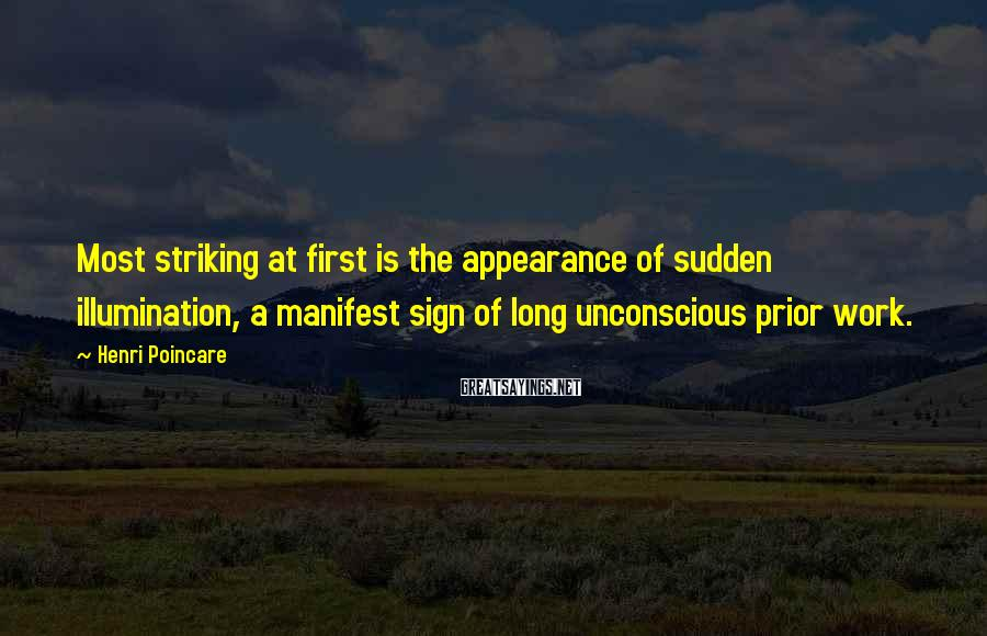 Henri Poincare Sayings: Most striking at first is the appearance of sudden illumination, a manifest sign of long