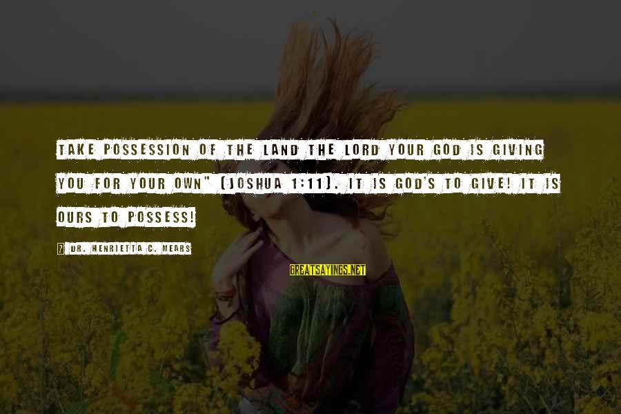 """Henrietta Mears Sayings By Dr. Henrietta C. Mears: Take possession of the land the LORD your God is giving you for your own"""""""