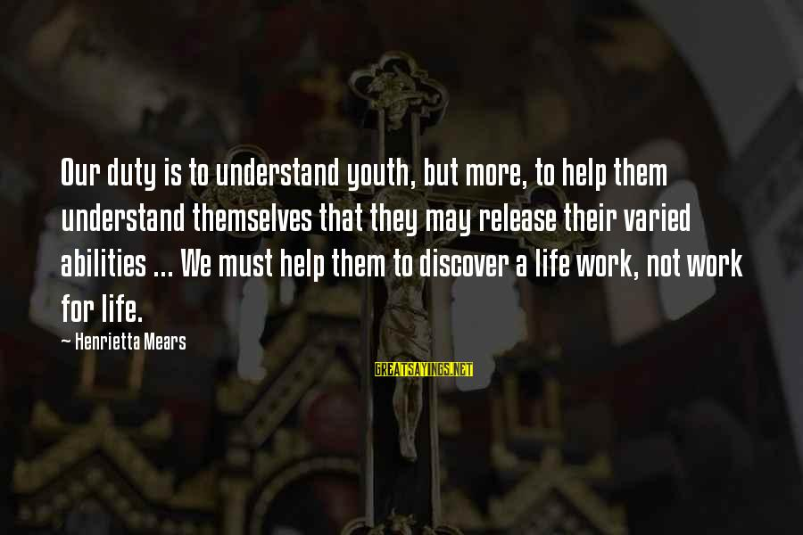 Henrietta Mears Sayings By Henrietta Mears: Our duty is to understand youth, but more, to help them understand themselves that they
