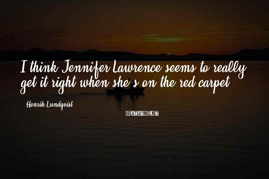 Henrik Lundqvist Sayings: I think Jennifer Lawrence seems to really get it right when she's on the red