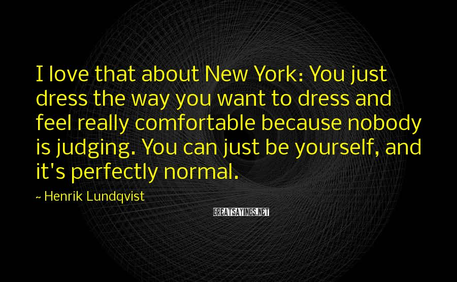 Henrik Lundqvist Sayings: I love that about New York: You just dress the way you want to dress