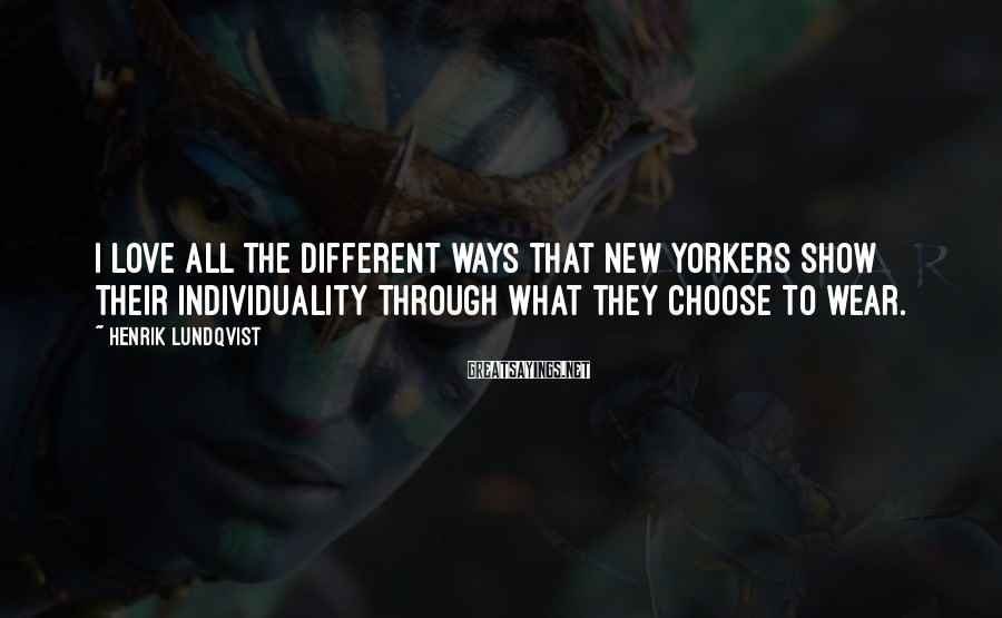 Henrik Lundqvist Sayings: I love all the different ways that New Yorkers show their individuality through what they