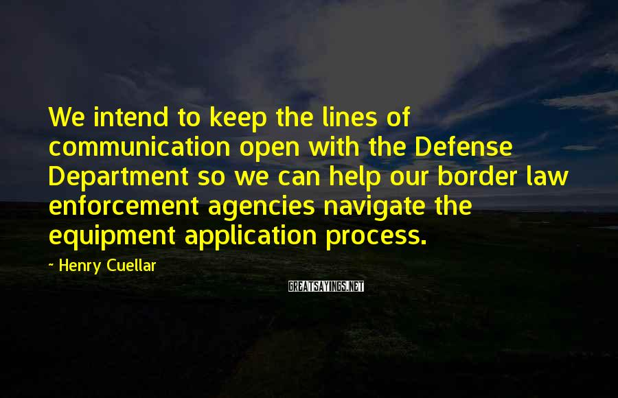Henry Cuellar Sayings: We intend to keep the lines of communication open with the Defense Department so we