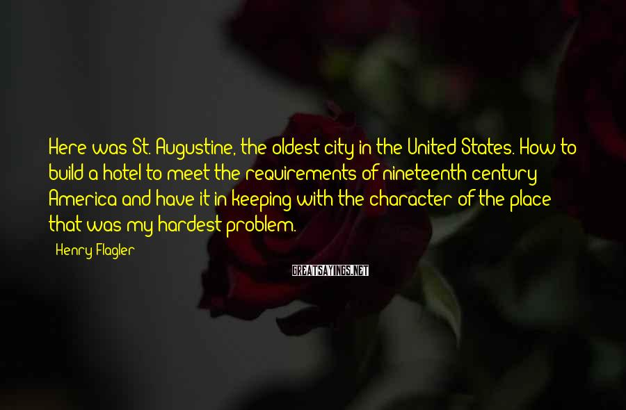 Henry Flagler Sayings: Here was St. Augustine, the oldest city in the United States. How to build a