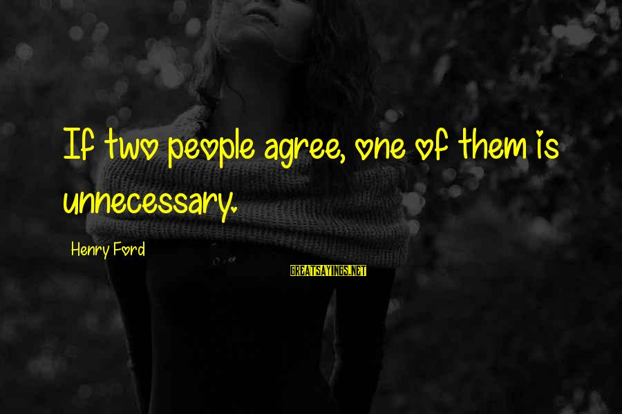 Henry Ford Teamwork Sayings By Henry Ford: If two people agree, one of them is unnecessary.