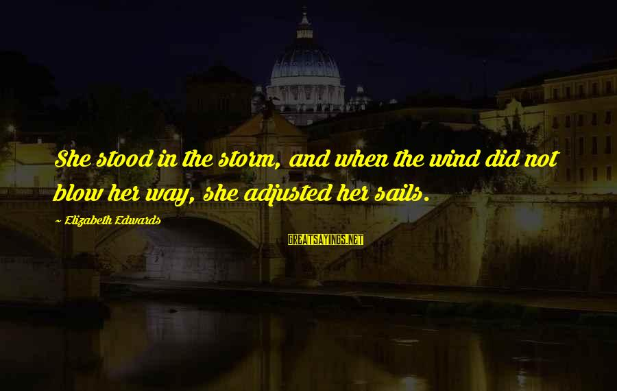 Henry Ii Shakespeare Sayings By Elizabeth Edwards: She stood in the storm, and when the wind did not blow her way, she