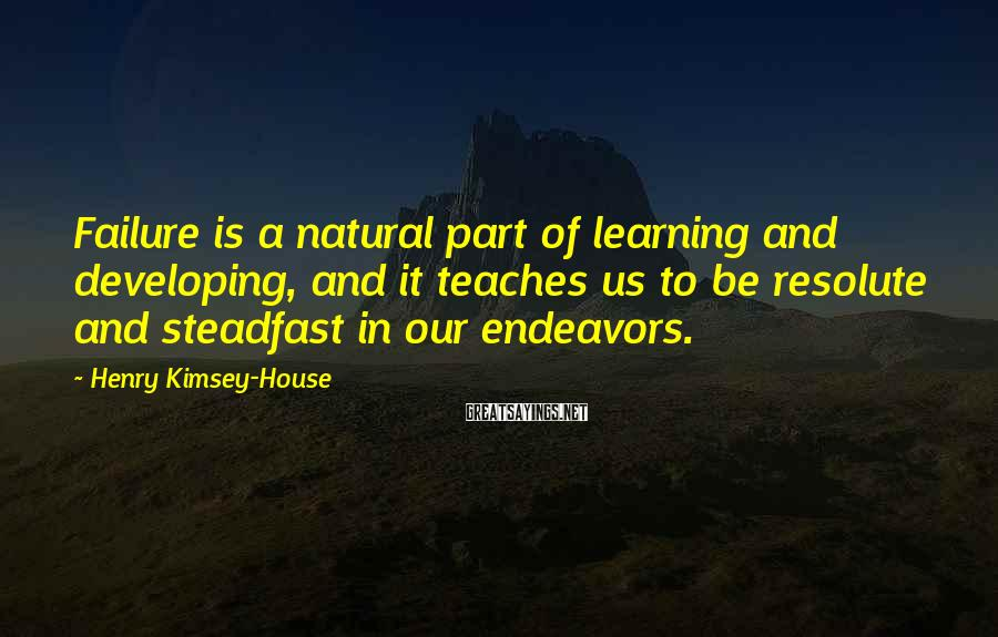 Henry Kimsey-House Sayings: Failure is a natural part of learning and developing, and it teaches us to be