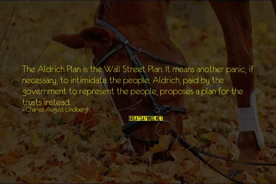 Henry Letham Sayings By Charles August Lindbergh: The Aldrich Plan is the Wall Street Plan. It means another panic, if necessary, to