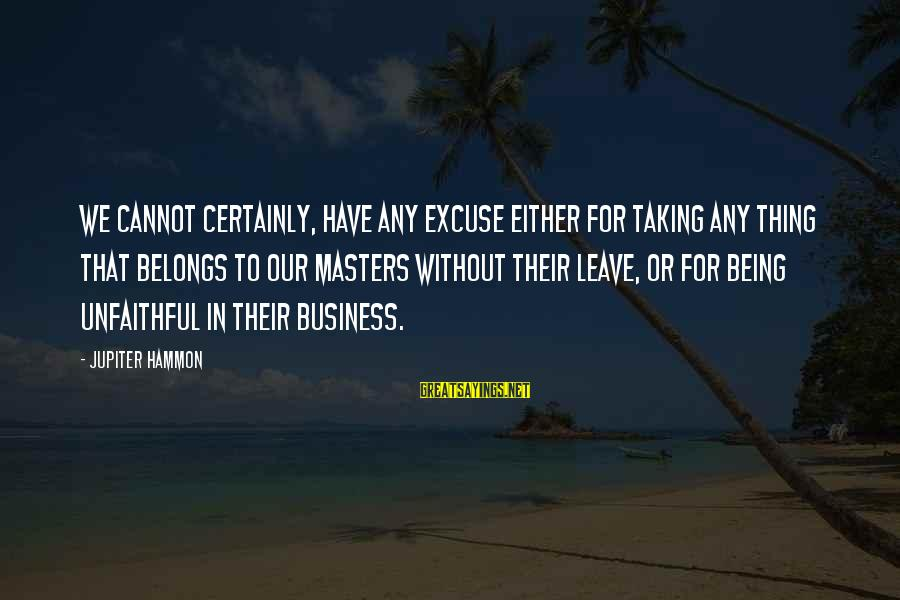 Henry Letham Sayings By Jupiter Hammon: We cannot certainly, have any excuse either for taking any thing that belongs to our