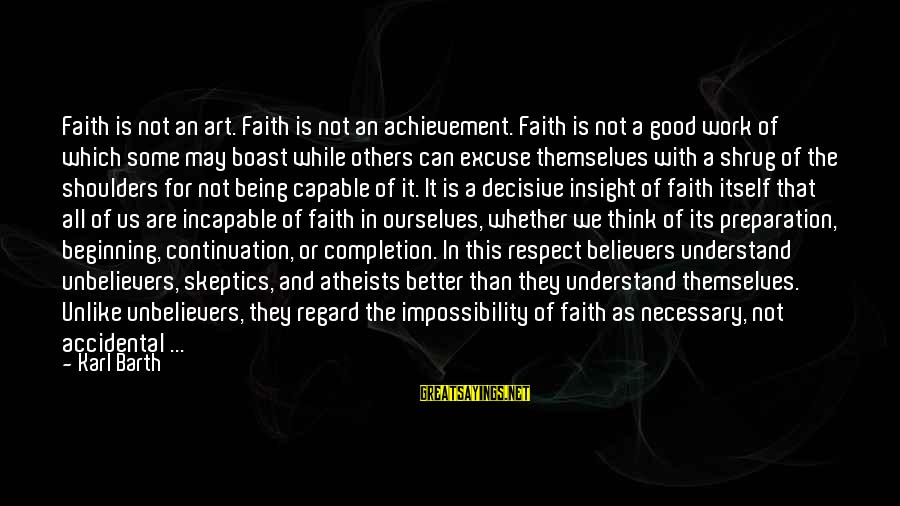 Henry Letham Sayings By Karl Barth: Faith is not an art. Faith is not an achievement. Faith is not a good