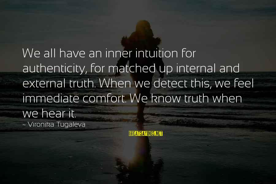 Henry Letham Sayings By Vironika Tugaleva: We all have an inner intuition for authenticity, for matched up internal and external truth.