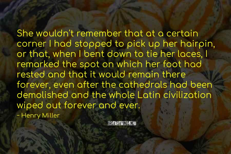 Henry Miller Sayings: She wouldn't remember that at a certain corner I had stopped to pick up her