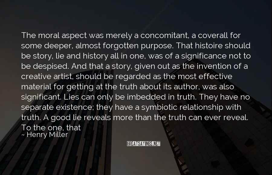 Henry Miller Sayings: The moral aspect was merely a concomitant, a coverall for some deeper, almost forgotten purpose.