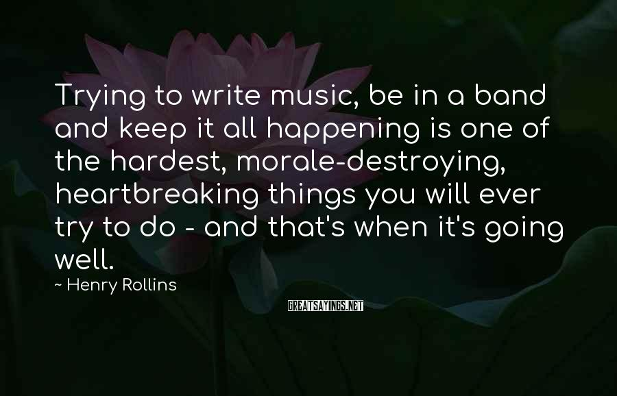 Henry Rollins Sayings: Trying to write music, be in a band and keep it all happening is one