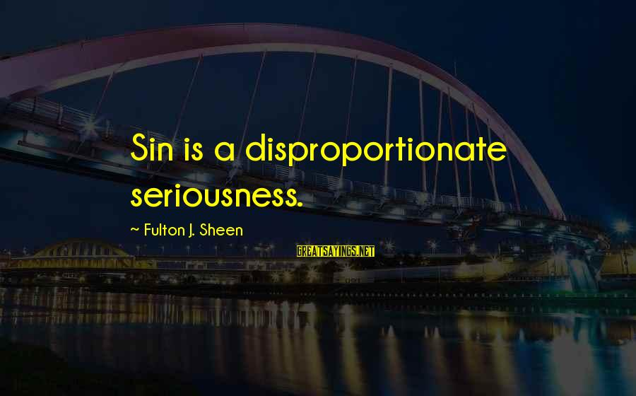 Henry Scott Holland Sayings By Fulton J. Sheen: Sin is a disproportionate seriousness.