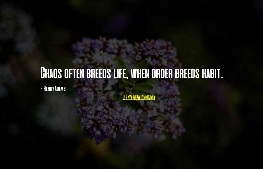 Henry Scott Holland Sayings By Henry Adams: Chaos often breeds life, when order breeds habit.