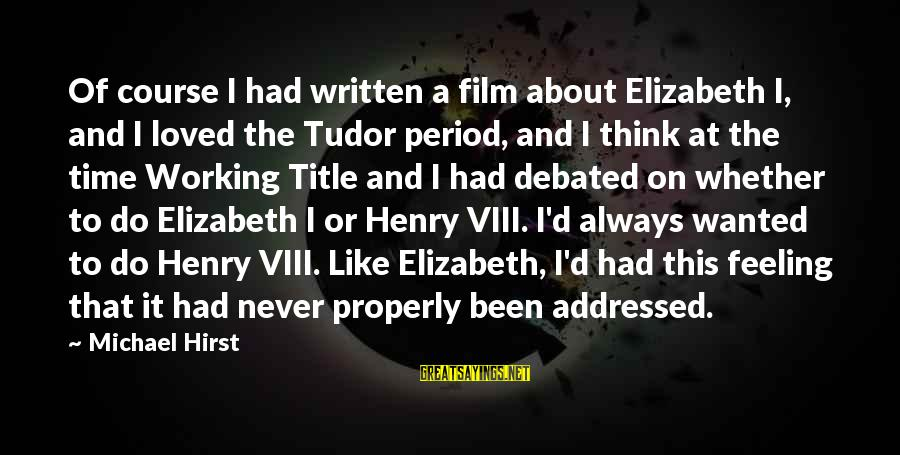 Henry Tudor Sayings By Michael Hirst: Of course I had written a film about Elizabeth I, and I loved the Tudor