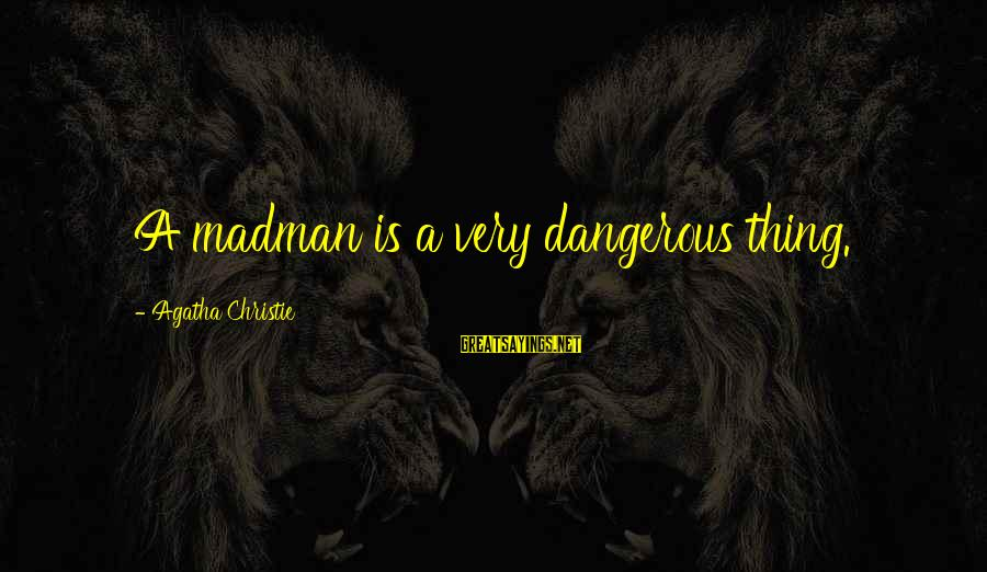 Henry Winkler Dyslexia Sayings By Agatha Christie: A madman is a very dangerous thing.