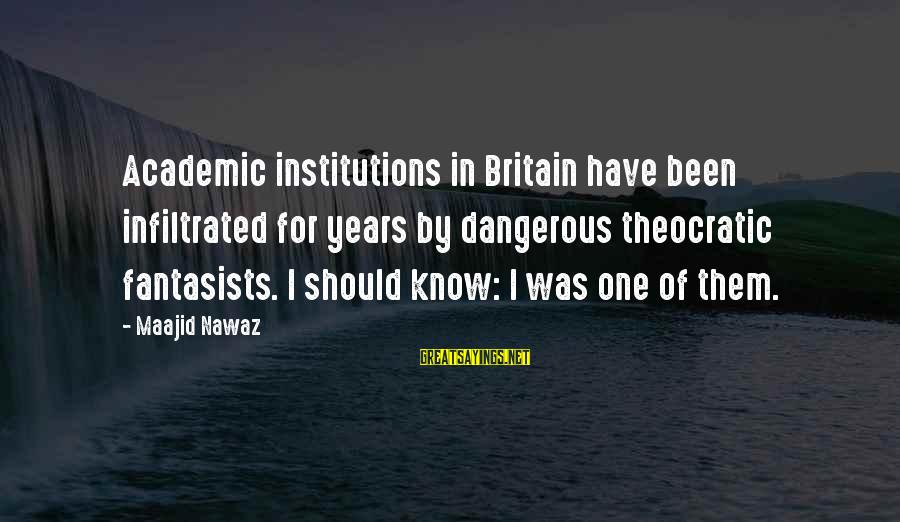 Henrysexual Sayings By Maajid Nawaz: Academic institutions in Britain have been infiltrated for years by dangerous theocratic fantasists. I should