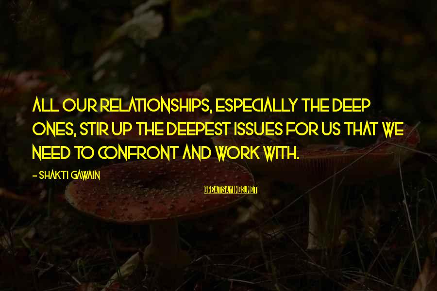 Heparin Sayings By Shakti Gawain: All our relationships, especially the deep ones, stir up the deepest issues for us that