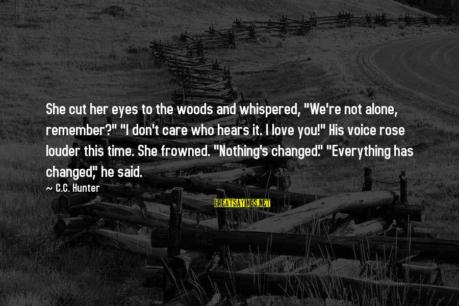 """Her Voice Love Sayings By C.C. Hunter: She cut her eyes to the woods and whispered, """"We're not alone, remember?"""" """"I don't"""