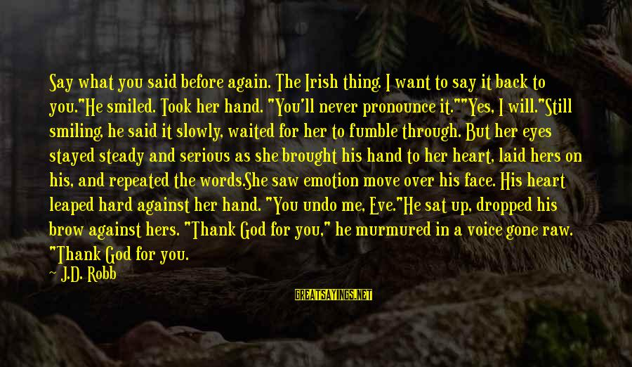 Her Voice Love Sayings By J.D. Robb: Say what you said before again. The Irish thing. I want to say it back