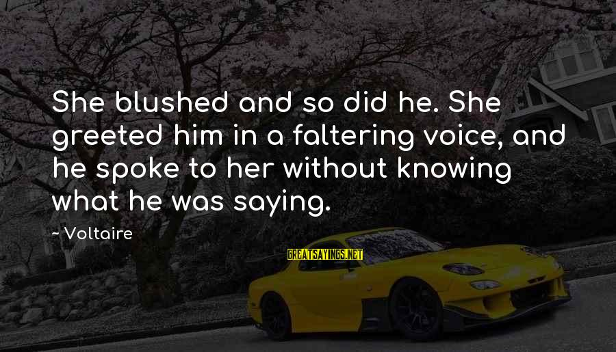 Her Voice Love Sayings By Voltaire: She blushed and so did he. She greeted him in a faltering voice, and he