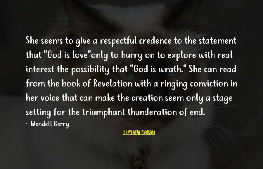 """Her Voice Love Sayings By Wendell Berry: She seems to give a respectful credence to the statement that """"God is love""""only to"""