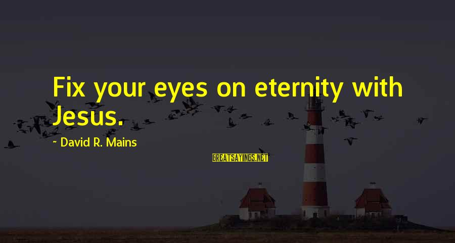 Herbal Tea Sayings By David R. Mains: Fix your eyes on eternity with Jesus.